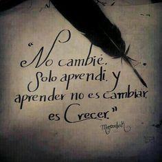 NO cambie. solo aprendi,  y aprender no es cambiar ES CRECER..... #fb ♥♥♥ #Aclaro