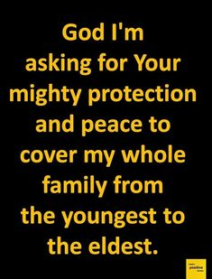 God i m asking for Your mighty protection and peace to cover my whole family from the youngest to the eldest. Prayer Quotes, Spiritual Quotes, Bible Quotes, Bible Verses, Godly Quotes, Blessed Quotes, Heart Quotes, Scriptures, Qoutes