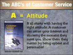 The ABC's of Customer Service. A = Attitude. View the entire video tutorial on YouTube - https://www.youtube.com/watch?v=Ai3TiGmFhTs