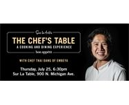 SUR LA TABLE:  Sur La Table invites you to an exclusive dinner prepared by Thai Dang, executive chef of Chicago's Embeya restaurant.