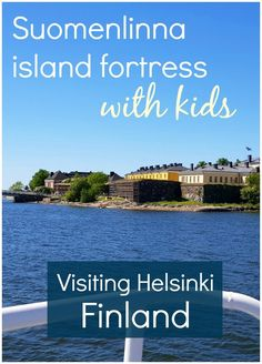 My tips on visiting Suomenlinna with kids - the island fortress near the city of Helsinki, Finland, has been a prison, a military base and now houses various museums including the toy museum. One of the top attractions in Helsinki, it's a great place to visit with kids #helsinkiwithkids #finlandwithkids #suomenlinna