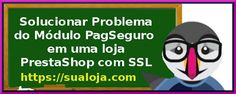 Prestashop Brasil: Módulo PagSeguro no PrestaShop com SSL
