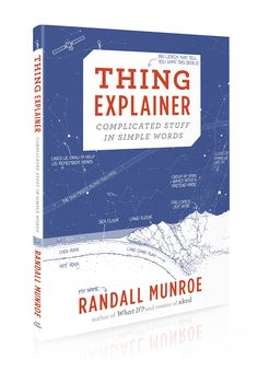 Thing Explainer: Complicated Stuff in Simple Words: Randall Munroe  The best book ever. Seriously. You laugh yourself to tears AND learn new things! It's amazing!! (I expected nothing less of xkcd author Randall)