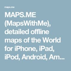 MAPS.ME (MapsWithMe), detailed offline maps of the World for iPhone, iPad, iPod, Android, Amazon Kindle Fire and BlackBerry
