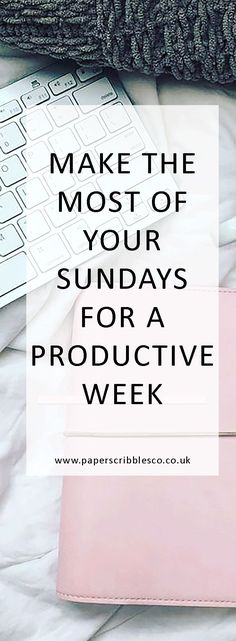 Make the Most Of Your Sundays for a Productive Week  | Organization | Productivity | Planners | Planner Inserts | Printable Planners | Productive Week | Planner Organization | Time Management