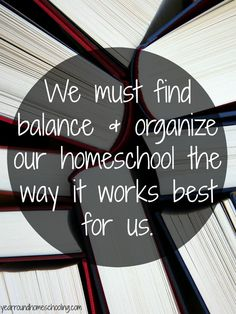Your balance and organization will look different than another homeschool mom!