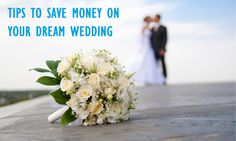 Tips to Save Money on Your Dream Wedding - Your wedding doesn't have to break the bank!