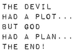 The Devil had a plot...but God had a plan...The end