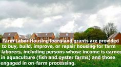 Rural Housing: Farm Labor Housing Loans and Grants See: http://www.farm-ag-loans.com/ Your Agriculture, Farm and Ranch Loan Partner You love to grow things - We love to help!