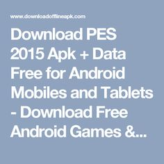 Download PES 2015 Apk + Data Free for Android Mobiles and Tablets  - Download Free Android Games & Apps Apk Files