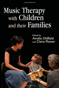 Music Therapy with Children and their Families by Amelia Oldfield