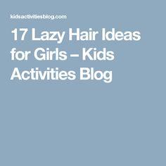 17 Lazy Hair Ideas for Girls – Kids Activities Blog