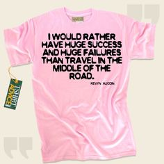 I would rather have huge success and huge failures than travel in the middle of the road.-Kevyn Aucoin This type of  quotes t shirt  won't ever go out of style. We present traditional  reference tee shirts ,  words of advice tee shirts ,  doctrine t shirts , as well as  literature tshirts ... - http://www.tshirtadvice.com/kevyn-aucoin-t-shirts-i-would-rather-success-power-tshirts/
