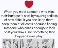 When You Meet Someone Who Tries Their Hardest To Stick By You Regardless of How Difficult You Are, Keep Them