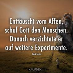 Enttäuscht vom Affen, schuf Gott den Menschen. Danach verzichtete er auf weitere Experimente. Mark Twain