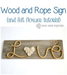 Wood and Rope Sign with a Felt Flower Tutorial - Down Home Inspiration