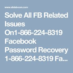 Solve All FB Related Issues On1-866-224-8319 Facebook Password Recovery    1-866-224-8319 Facebook Password Recovery ? To reset your Facebook account password, you need to approach our techies as they are capable enough to guide you step by step over the phone. Our Reset Facebook password techies are highly capable to deal with all kind of problems pertaining to Facebook account.  You can get in touch with them at anytime. Our Official Site…