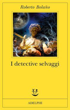 I detective selvaggi - Roberto Bolaño - Adelphi Edizioni