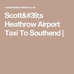 Scott's Heathrow Airport Taxi To Southend |