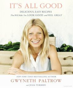 It's All Good: Delicious, Easy Recipes That Will Make You Look Good and Feel ... - Gwyneth Paltrow - Google Books