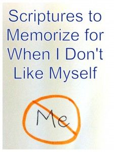 Scriptures to Memorize for When I Don't Like Myself from the @vicki_arnold blog