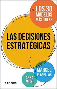 Las Decisiones estratégicas : los 30 modelos más útiles / textos: Marcel Planellas ; gráficos: Anna Muni