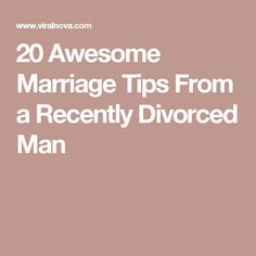 20 Awesome Marriage Tips From a Recently Divorced Man