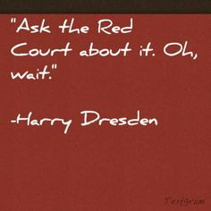 Ask the Red Court whether it is safe to cross one Harry Dresden.