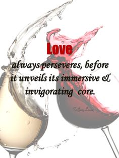 #Love Always #Perseveres - http://corimuscounseling.tumblr.com/post/93410386193/love-is-like-wine-at-fresh-the-drink-is #relationship, #life, #inspirational, #quote,