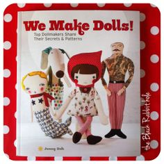 "Beautiful book! ""We Make Dolls: Top Dollmakers Share Their Secrets & Patterns"" - Jenny Doh"