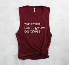 5453329da3e76 Muscles don t grow on trees tank top