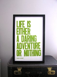 Life is Either a Daring Adventure or Nothing -- Helen Keller (via Etsy)