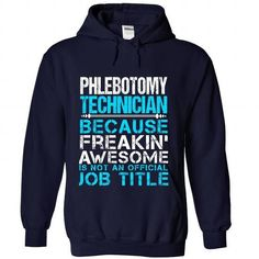 PHLEBOTOMY TECHNICIAN Because FREAKING Awesome Is Not An Official Job Title T Shirts, Hoodie