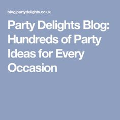 Party Delights Blog: Hundreds of Party Ideas for Every Occasion