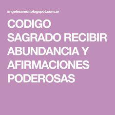 CODIGO SAGRADO RECIBIR ABUNDANCIA Y AFIRMACIONES PODEROSAS