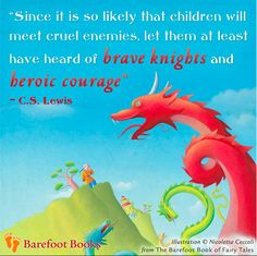 Have your children heard stories of brave knights and heroic courage?   Barefoot Books has plenty of stories to help: http://www.barefootbooks.com/