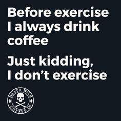Before exercise I always drink coffee. Just kidding. I don't exercise. Coffee Is Life, I Love Coffee, Coffee Break, My Coffee, Morning Coffee, Coffee Cups, Coffee Shop, Coffee Lovers, Coffee Wine