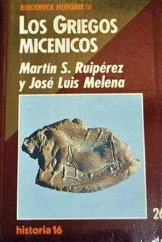 Los griegos micénicos / Martín S. Ruipérez y José Luis Melena - Madrid : Historia 16, D.L. 1990