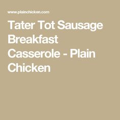 Tater Tot Sausage Breakfast Casserole - Plain Chicken