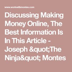 "Discussing Making Money Online, The Best Information Is In This Article - Joseph ""The Ninja"" Montes"