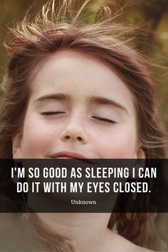 I'm so good as sleeping I can do it with my eyes closed. #quote #sleep
