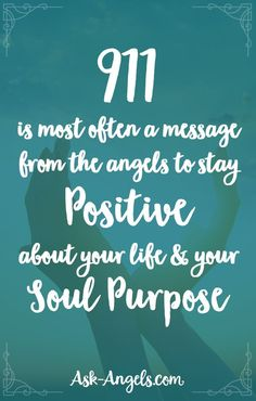 911 is most often a message from the angels to stay positive about your life and your soul purpose.