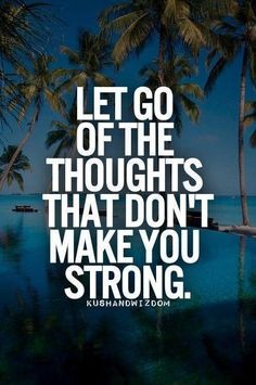 Don't waste your time with thoughts that don't make you strong.