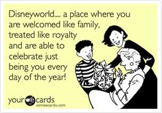 Disney World... a place where you are welcomed like family, treated like royalty, and are able to celebrate just being you ever day of the year!
