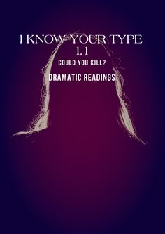 I Know Your Type 1.1 (Limitless Drama Dramatic Readings)