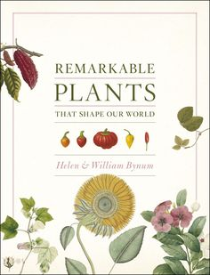 Remarkable Plants That Shape Our World: Helen Bynum, William Bynum: 9780226204741: Amazon.com: Books