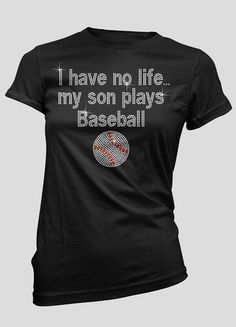 Rhinestone I have no life, my son plays baseball with baseball bling shirt