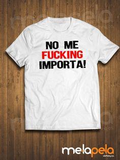No Me Fucking Importa...Funny T-Shirt by MelaPelaClothing on Etsy