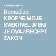 Domaćica: KROFNE MOJE SVEKRVE....MENI JE OVAJ RECEPT ZAKON Croatian Recipes, Recipies, Deserts, Sweet, Food, Cakes, Drinks, Closet, Decor