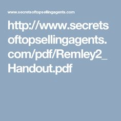 http://www.secretsoftopsellingagents.com/pdf/Remley2_Handout.pdf